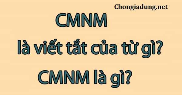 Tìm hiểu CMNM là gì CMNM là viết tắt của từ gì