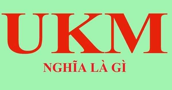 Ukm nghĩa là gì Ý nghĩa của cụm từ viết tắt Ukm